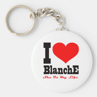 I Love Blanche She Is My Life Key Chain