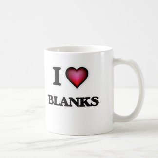 I Love Blanks Coffee Mug
