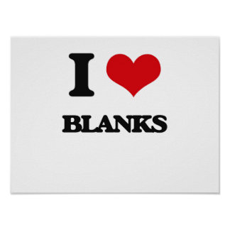 I Love Blanks Posters