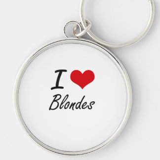 I Love Blondes Artistic Design Silver-Colored Round Keychain