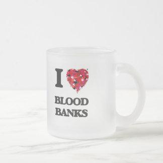 I Love Blood Banks 10 Oz Frosted Glass Coffee Mug