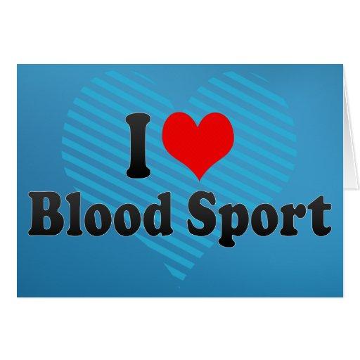 I love Blood Sport Greeting Card