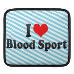 I love Blood Sport Sleeve For iPads