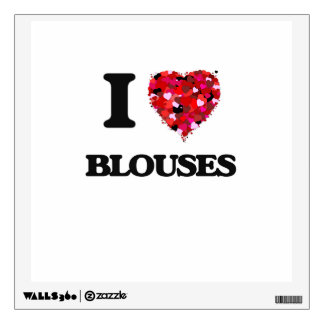 I Love Blouses Wall Decals