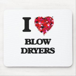 I love Blow Dryers Mouse Pad