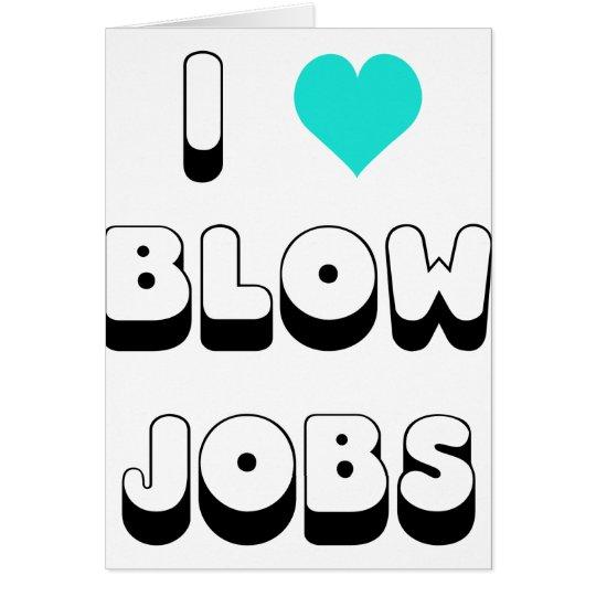 I Love Blow Jobs Card