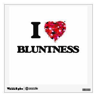 I Love Bluntness Wall Decal