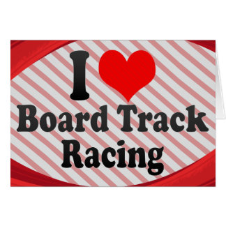 I love Board Track Racing Card