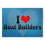 I Love Boat Builders Greeting Card
