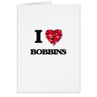 I Love Bobbins Greeting Card