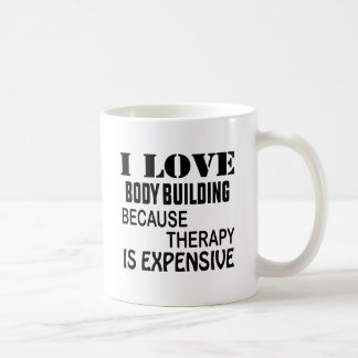 I Love Body Building Because Therapy Is Expensive Coffee Mug