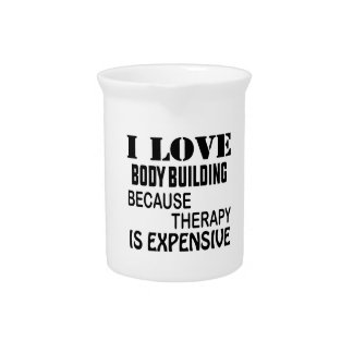 I Love Body Building Because Therapy Is Expensive Drink Pitcher