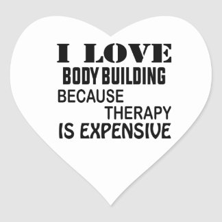 I Love Body Building Because Therapy Is Expensive Heart Sticker