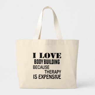 I Love Body Building Because Therapy Is Expensive Large Tote Bag