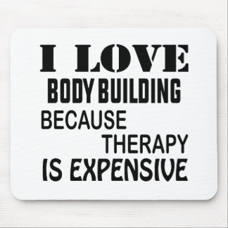 I Love Body Building Because Therapy Is Expensive Mouse Pad
