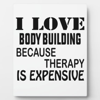 I Love Body Building Because Therapy Is Expensive Plaque