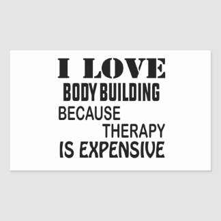 I Love Body Building Because Therapy Is Expensive Rectangular Sticker