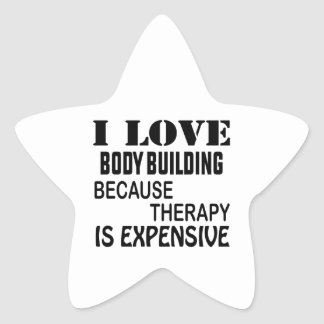 I Love Body Building Because Therapy Is Expensive Star Sticker