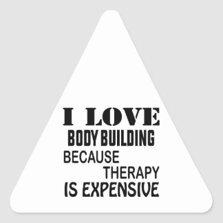 I Love Body Building Because Therapy Is Expensive Triangle Sticker