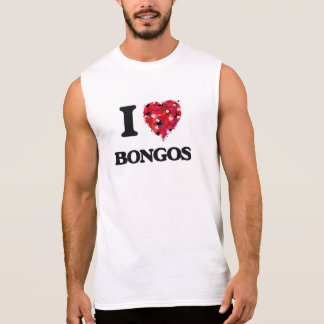 I Love Bongos Sleeveless Tees