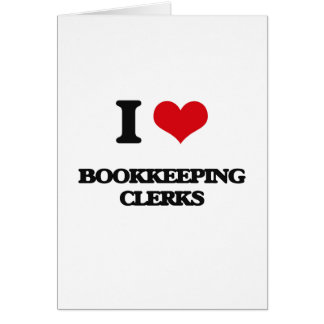 I love Bookkeeping Clerks Greeting Card