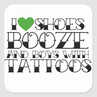 I love booze shoes and boys with tattoos square sticker
