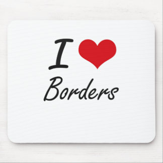 I Love Borders Artistic Design Mouse Pad