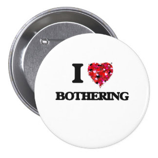 I Love Bothering 3 Inch Round Button