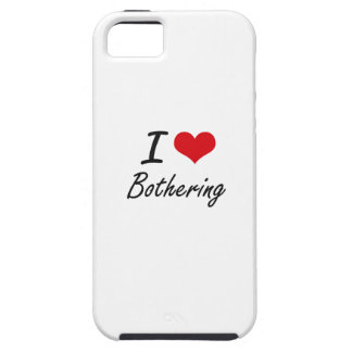 I Love Bothering Artistic Design iPhone 5 Case