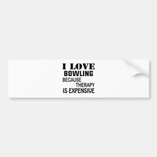I Love Bowling Because Therapy Is Expensive Bumper Sticker
