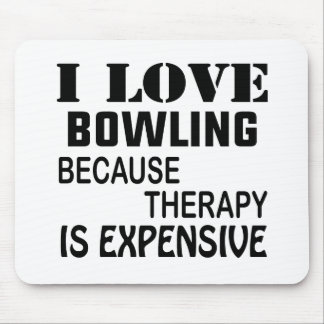 I Love Bowling Because Therapy Is Expensive Mouse Pad