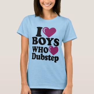 i love boys who love dubstep T-Shirt