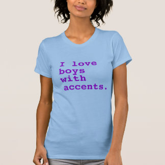 i love boys with accents. T-Shirt