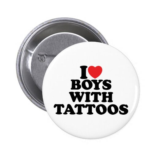 I Love Boys With Tattoos Pinback Button