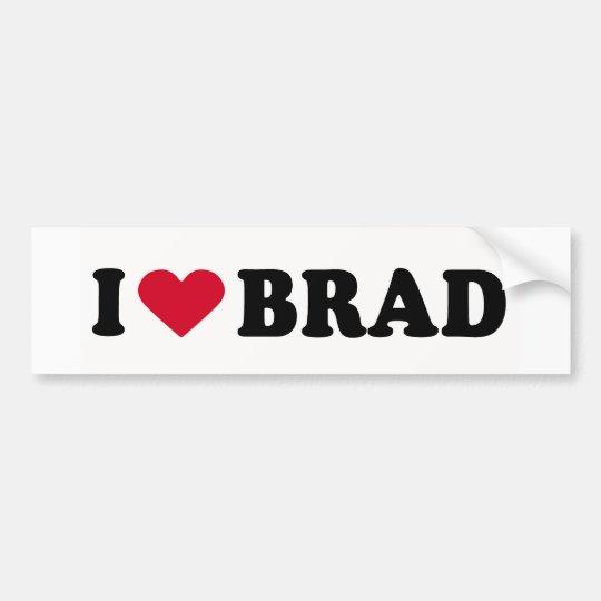 I LOVE BRAD BUMPER STICKER
