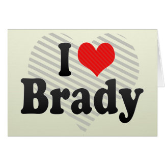 I Love Brady Greeting Card