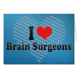 I Love Brain Surgeons Cards