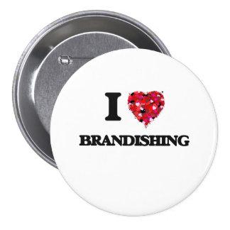 I Love Brandishing 3 Inch Round Button
