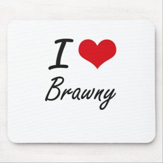 I Love Brawny Artistic Design Mouse Pad