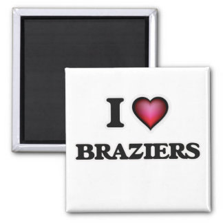 I Love Braziers Magnet