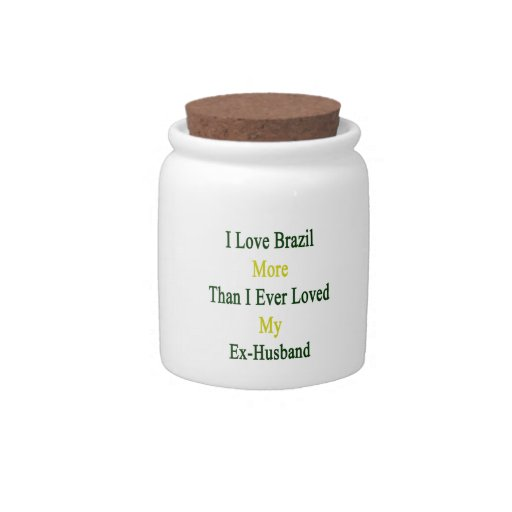 I Love Brazil More Than I Ever Loved My Ex Husband Candy Jars