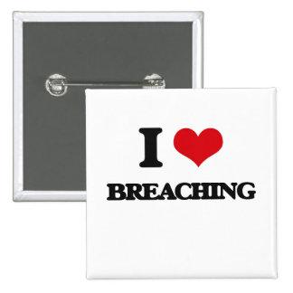 I Love Breaching Pins