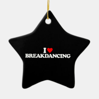 I LOVE BREAKDANCING CERAMIC ORNAMENT