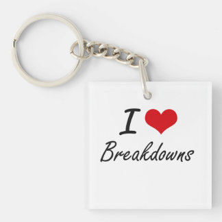 I Love Breakdowns Artistic Design Single-Sided Square Acrylic Keychain