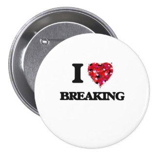 I Love Breaking 3 Inch Round Button