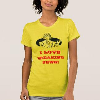 I Love Breaking News T-Shirt