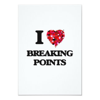 I Love Breaking Points 3.5x5 Paper Invitation Card