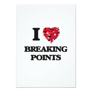 I Love Breaking Points 5x7 Paper Invitation Card