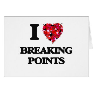 I Love Breaking Points Greeting Card
