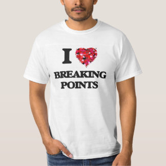 I Love Breaking Points Shirts